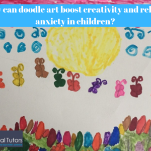 How can doodle art boost creativity and relieve anxiety in children? | SENsational Tutors | SEN Private Tutors